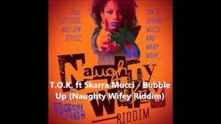 T.O.K. ft Skarra Mucci - Bubble Up (Naughty Wifey Riddim)