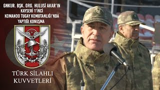 Genkur.Bşk.Org.Hulusi AKAR'ın Kayseri 1'inci Komando Tugay Komutanlığında yaptığı konuşma