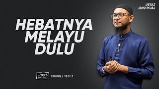 Ustaz Ibnu Rijal ~ Hebatnya Melayu Dulu