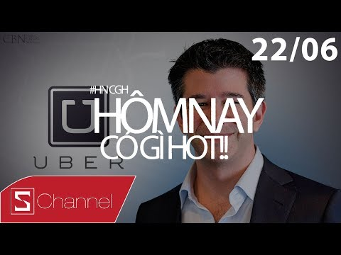 Schannel - #HNCGH 22/6: CEO Uber từ chức!