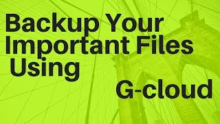 How to take backup of all important files using gCloud