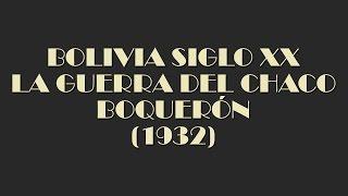BOLIVIA SIGLO XX - LA GUERRA DEL CHACO BOQUERÓN (1932)