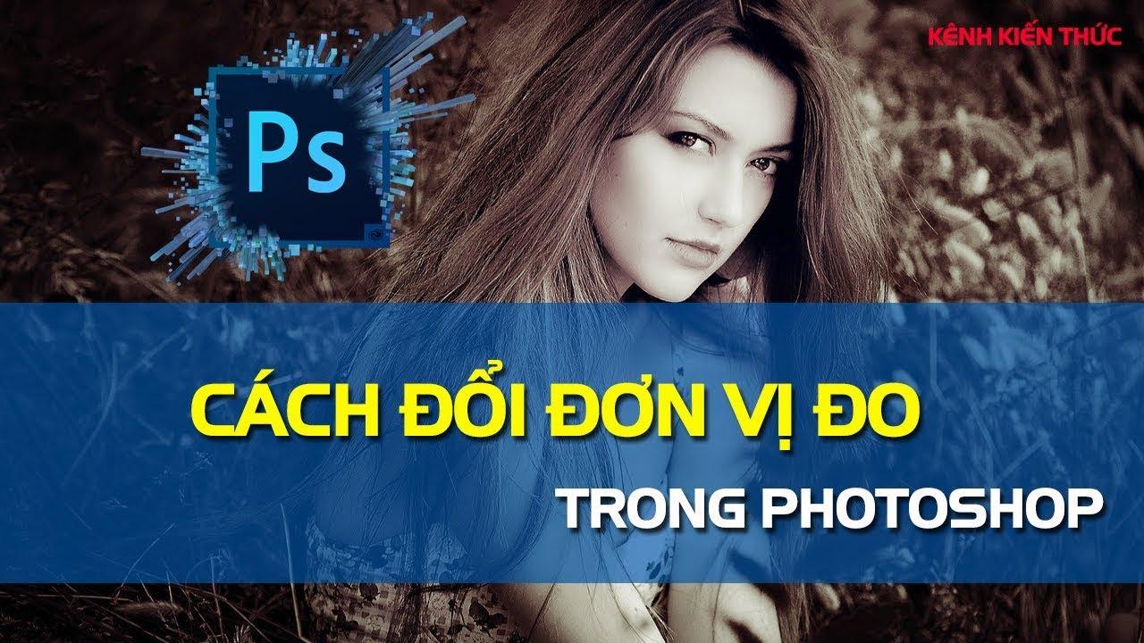 Cách thay đổi ĐƠN VỊ ĐO trong Photoshop | Kênh Kiến Thức
