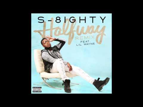 S-8ighty Halfway (Remix) Feat. Lil Wayne