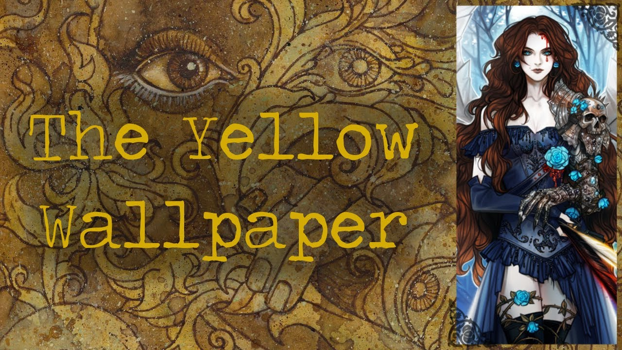 The Yellow Wallpaper Charlotte Perkins Gilman Youtube