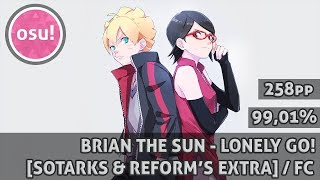 Osu  Brian The Sun   Lonely Go  Sotarks and Reforms Extra  NoMod  99.01  FC  258pp