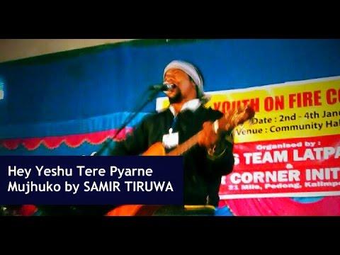 Hey Yeshu Tere Pyarne Mujhuko By Samir Tiruwa | Hindi Christian Song HD