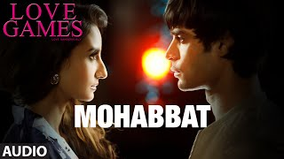 MOHABBAT Full Song (Audio) | LOVE GAMES | Patralekha, Gaurav Arora, Tara Alisha Berry | T-SERIES