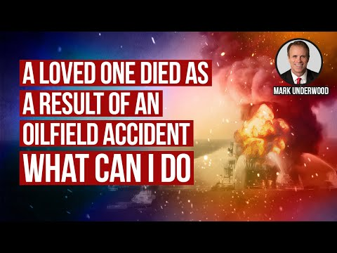 A loved one died as a result of a Texas oil field accident case. What can I do?