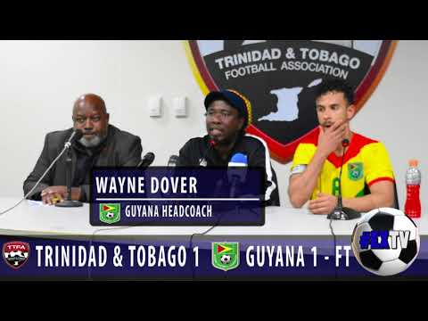 Guyana 1 vs Trinidad & Tobago 1- Wayne Dover full post match comments!