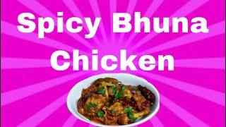 How To Make Spicy Bhuna Chicken