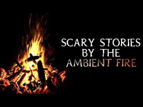Scary True Stories Told By The Ambient Fire | Campfire Video | (Scary Stories)