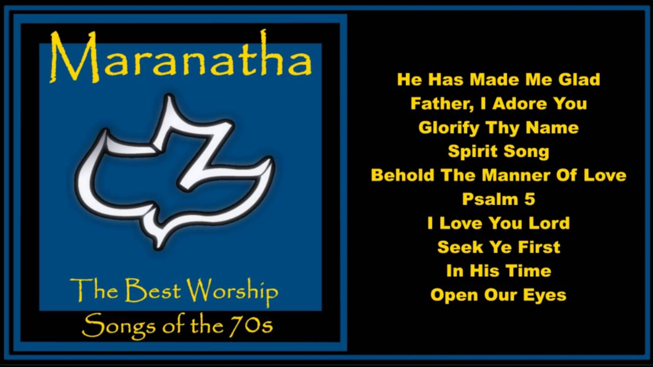 Maranatha -- Worship Songs of the 70's (Full Album)