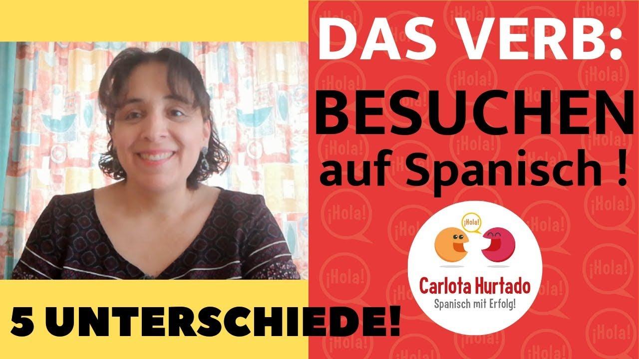 spanisch lernen spanisch f r anf nger das verb besuchen auf spanisch 5 unterschiede youtube