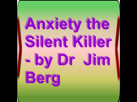 Anxiety the Silent Killer - by Dr  Jim Berg