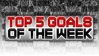 Top 5 Goals of the Week - March #3 2014