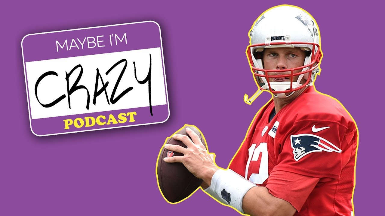Brady, Belichick, & Minaj (feat. Ty Law) | EPISODE 54 | MAYBE I'M CRAZY