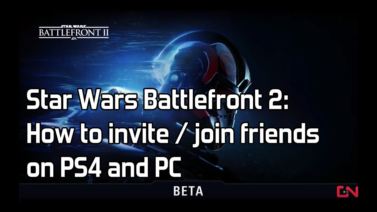 Star Wars Battlefront 2 How To Invite Join Friends On Ps4 And Pc Youtube