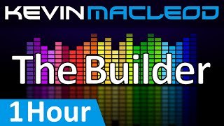 Kevin MacLeod The Builder 1 HOUR