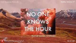 No One Knows the Hour, January 17, 2021, Pastor Daniel  Gyermeh
