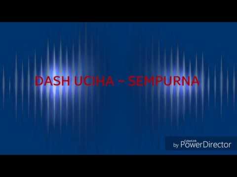 SEMPURNA BY DASH UCIHA (lirik)
