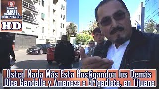 Usted Nada Más Esta Hostigando, Dice Gandalla y Amenaza a Brigadista, en Tijuana thumbnail