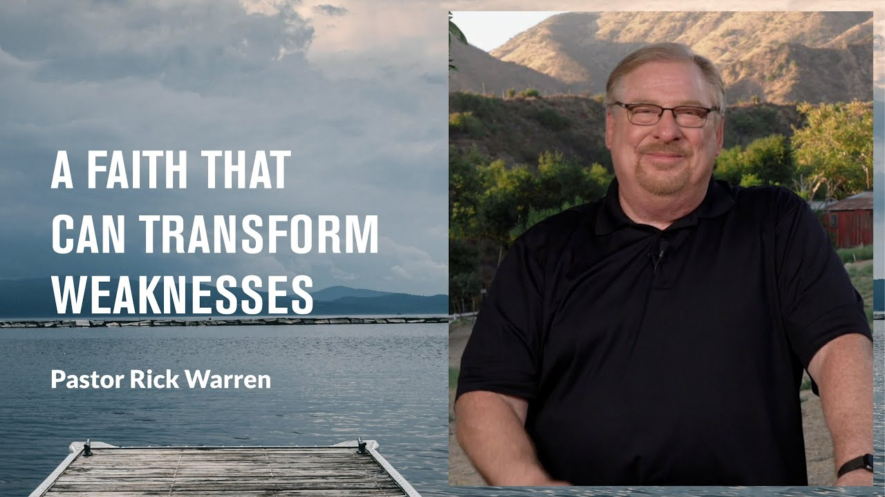 """""""A Faith That Can Transform Weaknesses"""" with Pastor Rick Warren"""
