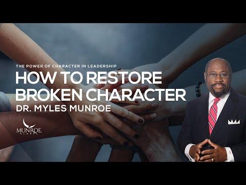 HowToRestoreBrokenCharacter | Dr. Myles Munroe