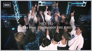 SKY-HI / To The First -The Days Of THE FIRST- (Music Video)