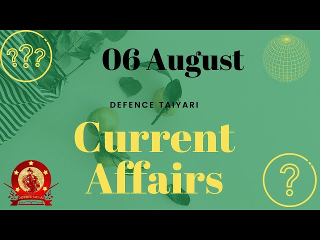 Current Affairs 2021 | Daily Current Affairs 2021 | 06 August | Defence Taiyari
