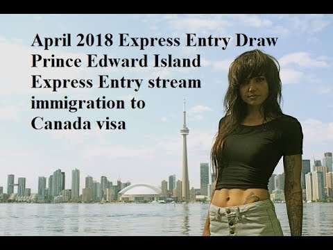 April 2018 Express Entry Draw Prince Edward Island Express Entry stream immigration to Canada visa