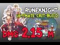 Runeknight Agi Crit Ultimate Build [CriDmg 2.15M]