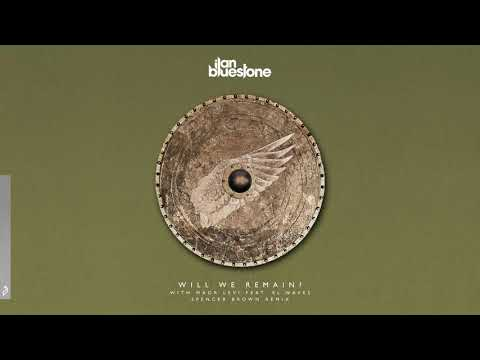 ilan Bluestone & Maor Levi feat. EL Waves - Will We Remain? (Spencer Brown Remix)