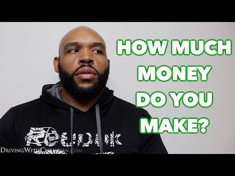 HOW MUCH MONEY DO YOU MAKE?