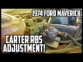 CARTER RBS CHOKE ADJUSTMENTS! FORD MAVERICK 250 I6! RATH MOTORS EP. 8