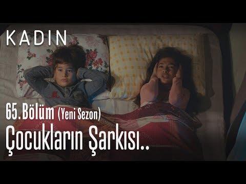 Çocukların şarkısı.. - Kadın 65. Bölüm (Yeni Sezon)
