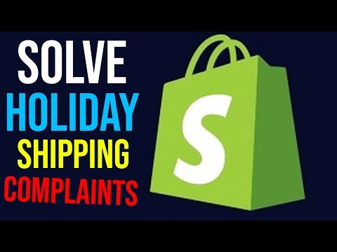 Solve Holiday Customer Complaints due to Shipping Times (Shopify Dropshipping)