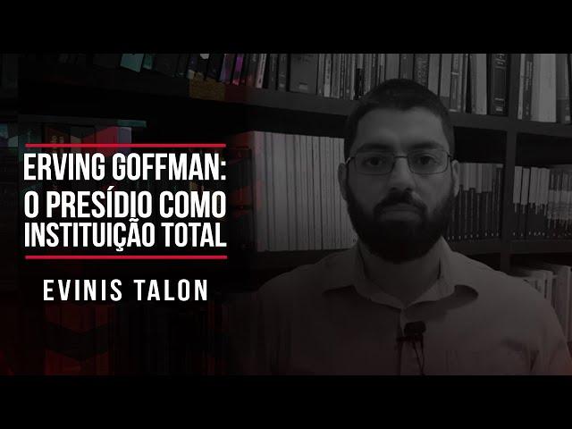 Erving Goffman: o presídio como instituição total