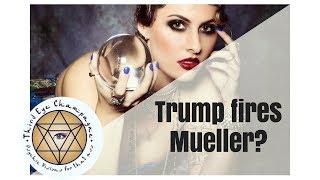 Psychic Predictions: Trump fires Mueller?