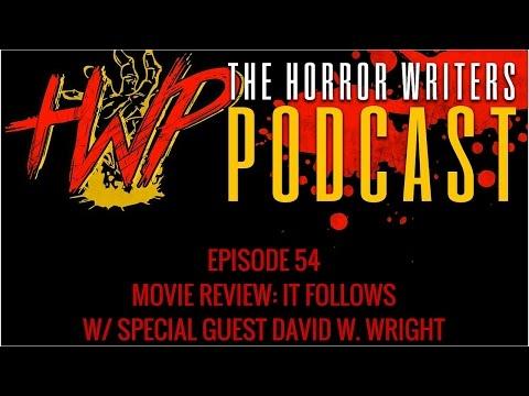 The Horror Writers Podcast #54 - It Follows w/ David W. Wright