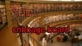 What Does Cribbage Board Mean?