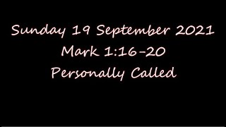 Sunday 19 September 2021   Mark 1:16-20  Personally called