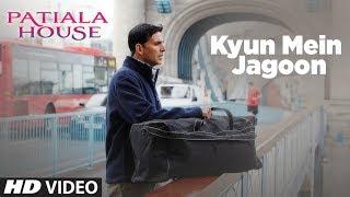 Kyun Mein Jagoon Song (Patiala House ) | Akshay Kumar, Anushka Sharma