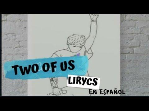 Louis Tomlinson - Two Of Us | Lyrics y traducida | Johannah y Felicite