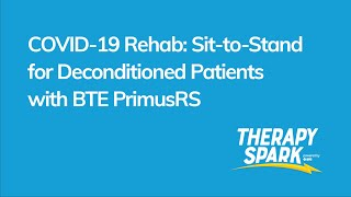 COVID-19 Rehab: Sit to Stand for Deconditioned Patients with BTE PrimusRS