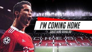 Cristiano Ronaldo - I'm Coming Home
