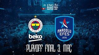 BSL Play-Off Final 3. Maç: Fenerbahçe Beko - Anadolu Efes