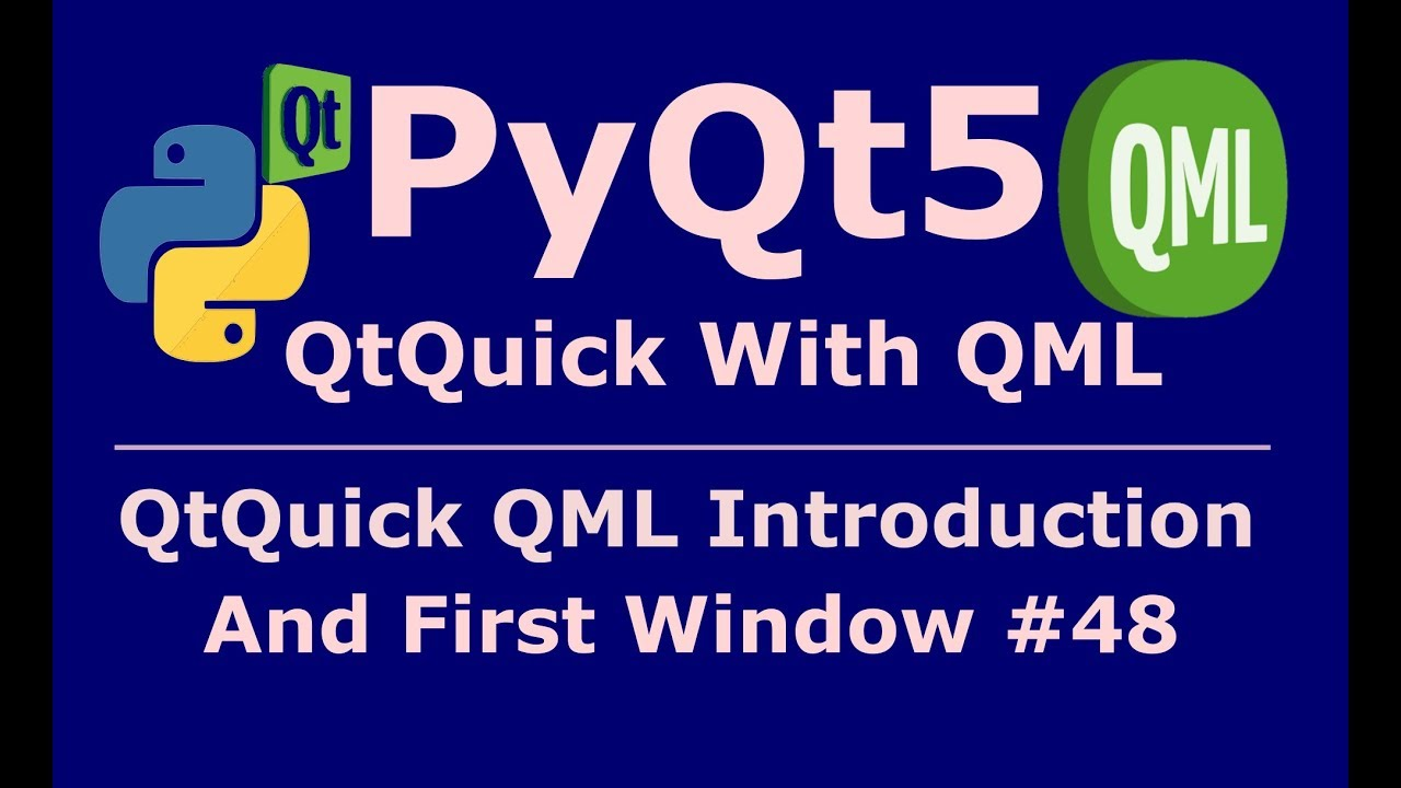 48 PyQt5 QML Introduction And First Window