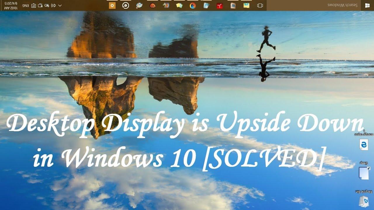 Desktop display is Upside Down in Windows 10 - Solved - YouTube