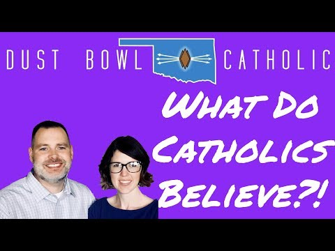 What Do Catholics Believe?! - My Catholic Faith 002 - Dust Bowl Catholic